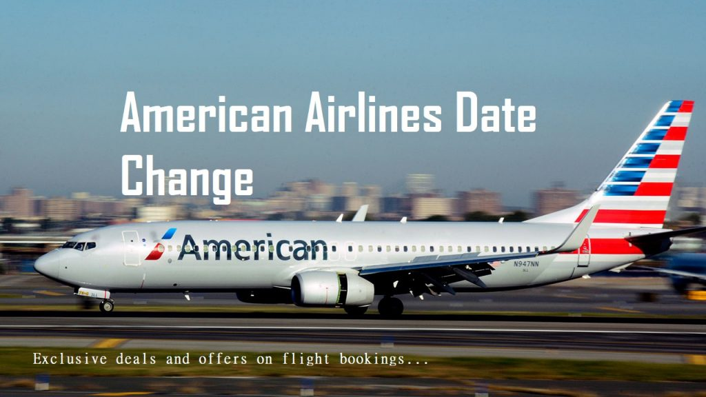 American Airlines Date change and flight bookings with Latest deals and offers